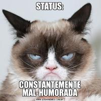 STATUS:CONSTANTEMENTE MAL-HUMORADA