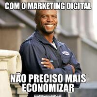 COM O MARKETING DIGITALNÃO PRECISO MAIS ECONOMIZAR