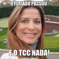O FERIADO PASSOU E O TCC NADA!