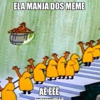 ELA MANJA DOS MEMEAÊ ÊÊÊ