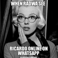 WHEN RADWA SEE RICARDO ONLINE ON WHATSAPP