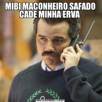 MIBI MACONHEIRO SAFADO CADE MINHA ERVA