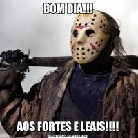 BOM DIA!!!AOS FORTES E LEAIS!!!!