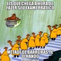 EIS QUE CHEGA A HORA DE FAZER SEU EXAME PRÁTICOMETADE DE BARREIRAS TE OLHANDO