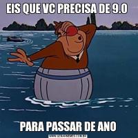 EIS QUE VC PRECISA DE 9.0 PARA PASSAR DE ANO