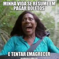 MINHA VIDA SE RESUME EM PAGAR BOLETOSE TENTAR EMAGRECER
