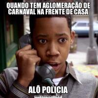 QUANDO TEM AGLOMERAÇÃO DE CARNAVAL NA FRENTE DE CASAALÔ POLICIA