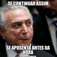 SE CONTINUAR ASSIMSE APOSENTA ANTES DA HORA