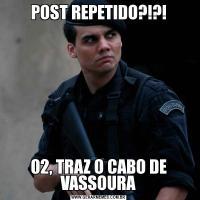 POST REPETIDO?!?!02, TRAZ O CABO DE VASSOURA