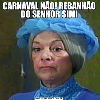 CARNAVAL NÃO! REBANHÃO DO SENHOR SIM!