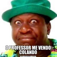 O PROFESSOR ME VENDO COLANDO