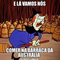 E LÁ VAMOS NÓSCOMER NA BARRACA DA AUSTRÁLIA