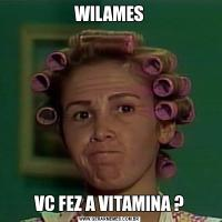 WILAMESVC FEZ A VITAMINA ?