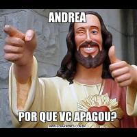 ANDREAPOR QUE VC APAGOU?