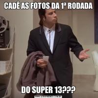 CADÊ AS FOTOS DA 1ª RODADADO SUPER 13???