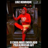 LUIZ HENRIQUE O CARA MAIS ENROLADO PRA ALMOÇAR AFF