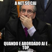 A NET SO CAIQUANDO E ABORDADO AI E TOP