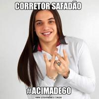 CORRETOR SAFADÃO #ACIMADE60