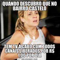 QUANDO DESCUBRO QUE NO BAIRRO CASTELOTEM TV A CABO COM TODOS CANAIS LIBERADOS POR R$ 1,00 POR DIA