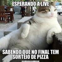 ESPERANDO A LIVESABENDO QUE NO FINAL TEM SORTEIO DE PIZZA