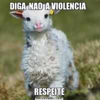 DIGA  NAO  A VIOLENCIA  RESPEITE