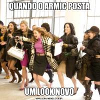QUANDO O ARMIC POSTAUM LOOK NOVO