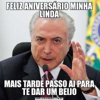 FELIZ ANIVERSÁRIO MINHA LINDAMAIS TARDE PASSO AI PARA TE DAR UM BEIJO