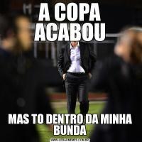 A COPA ACABOUMAS TO DENTRO DA MINHA BUNDA