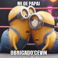 MI DE PAPAIOBRIGADO CEVIN