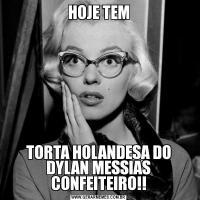 HOJE TEMTORTA HOLANDESA DO DYLAN MESSIAS CONFEITEIRO!!