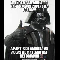ATENÇÃO GALERINHA... O RAFINHA JÁ RECUPEROU A FORÇA!!!A PARTIR DE AMANHÃ AS AULAS DE MATEMÁTICA RETOMAM!!!