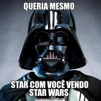 QUERIA MESMO STAR COM VOCÊ VENDO STAR WARS