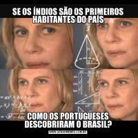 SE OS ÍNDIOS SÃO OS PRIMEIROS HABITANTES DO PAÍSCOMO OS PORTUGUESES DESCOBRIRAM O BRASIL?
