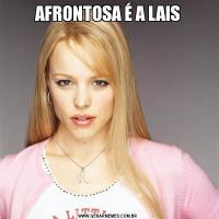 AFRONTOSA É A LAIS