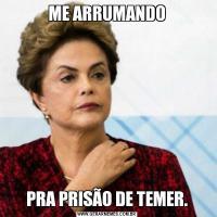 ME ARRUMANDOPRA PRISÃO DE TEMER.