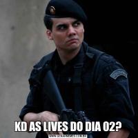 KD AS LIVES DO DIA 02?