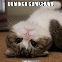 DOMINGO COM CHUVA