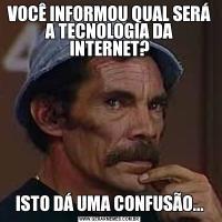 VOCÊ INFORMOU QUAL SERÁ A TECNOLOGIA DA INTERNET?ISTO DÁ UMA CONFUSÃO...