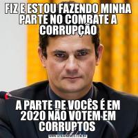 FIZ E ESTOU FAZENDO MINHA PARTE NO COMBATE A CORRUPÇÃOA PARTE DE VOCÊS É EM 2020 NÃO VOTEM EM CORRUPTOS