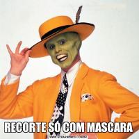 RECORTE SÓ COM MASCARA