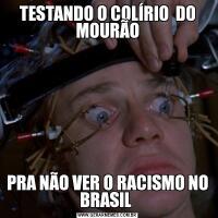 TESTANDO O COLÍRIO  DO MOURÃOPRA NÃO VER O RACISMO NO BRASIL