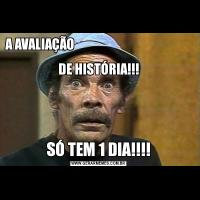 A AVALIAÇÃO                                                                   DE HISTÓRIA!!!SÓ TEM 1 DIA!!!!