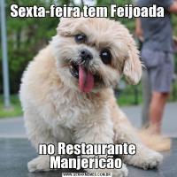 Sexta-feira tem Feijoadano Restaurante Manjericão