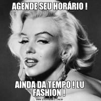 AGENDE SEU HORÁRIO !AINDA DA TEMPO ! LU FASHION !