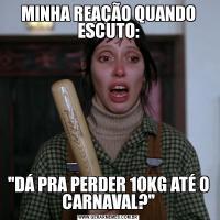 MINHA REAÇÃO QUANDO ESCUTO: