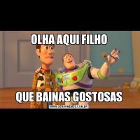 OLHA AQUI FILHOQUE BAINAS GOSTOSAS
