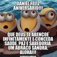 DANIEL FELIZ ANIVERSÁRIO!!!QUE DEUS TE ABENÇOE INFINITAMENTE E CONCEDA SAÚDE, PAZ E SABEDORIA. UM ABRAÇO SANDRA. ALOHA!!!