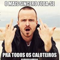O MAIS SINCERO FODA-SEPRA TODOS OS CALOTEIROS