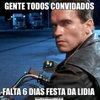 GENTE TODOS CONVIDADOSFALTA 6 DIAS FESTA DA LIDIA