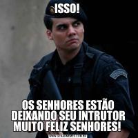 ISSO! OS SENHORES ESTÃO DEIXANDO SEU INTRUTOR MUITO FELIZ SENHORES!